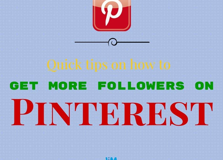Quick tips on how to get more followers on Pinterest